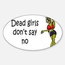 Dead Girls Don't Say No #3 Sticker (Oval)