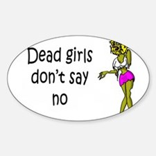 Dead Girls Don't Say No #4 Sticker (Oval)