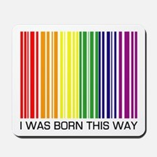I Was Born This Way Mousepad