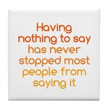 Nothing to Say Tile Coaster