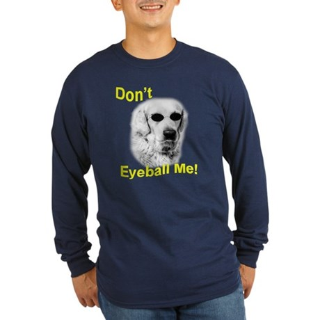 Don't Eyeball Me Longsleeve T-Shirt