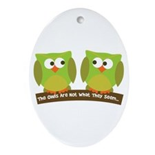 The owls are not what they seem Ornament (Oval)