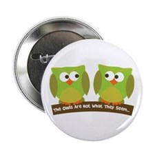 """The owls are not what they seem 2.25"""" Button"""