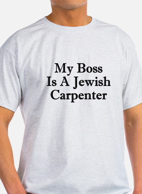 My Boss Is A Jewish Carpenter T-Shirt