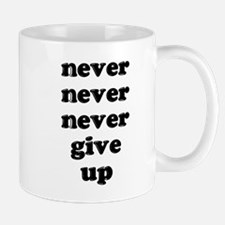 Never Never Never Give Up Shi Mug
