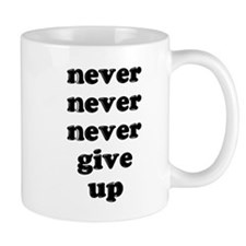 Never Never Never Give Up Shi Small Mug