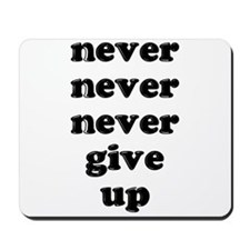 Never Never Never Give Up Shi Mousepad