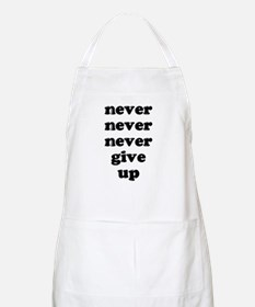 Never Never Never Give Up Shi Apron