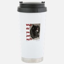 What Did You Just Say?? Travel Mug