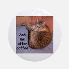 Ask Me After Coffee Ornament (Round)