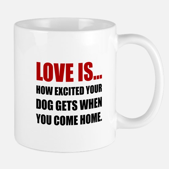 Love Is Dog Excited Come Home Mugs