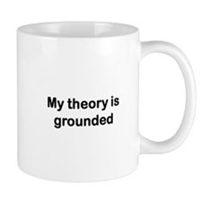 My theory is grounded Mug