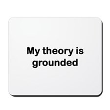 My theory is grounded Mousepad