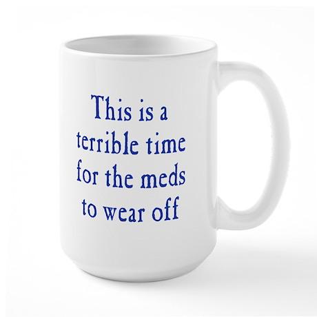 Time for Meds to Wear Off Large Mug
