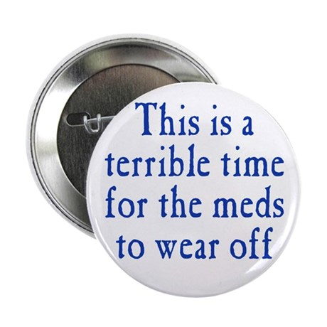 "Time for Meds to Wear Off 2.25"" Button (10 pack)"
