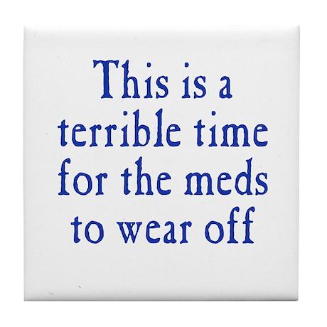 Time for Meds to Wear Off Tile Coaster