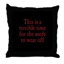 Time for Meds to Wear Off Throw Pillow
