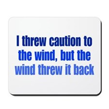 Throw Caution to the Wind Mousepad
