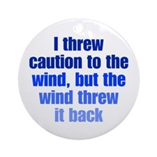 Throw Caution to the Wind Ornament (Round)