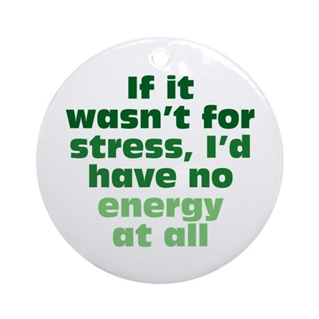 Stress and Energy Ornament (Round)