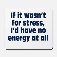 Stress and Energy Mousepad