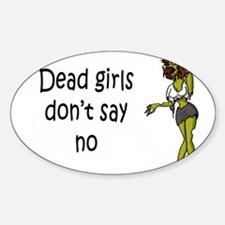 Dead Girls Don't Say No #5 Sticker (Oval)