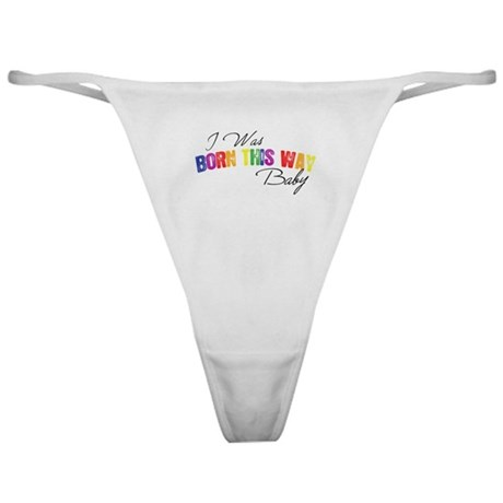 I Was Born This Way Classic Thong