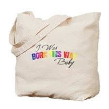 I Was Born This Way Tote Bag