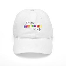 I Was Born This Way Baseball Cap