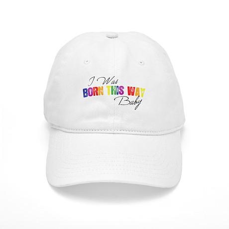 I Was Born This Way Cap