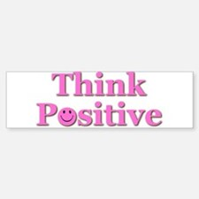 Think Positive Bumper Bumper Sticker