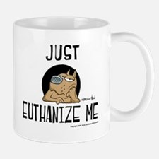 Just Euthanize Me Mug