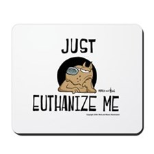 Just Euthanize Me Mousepad