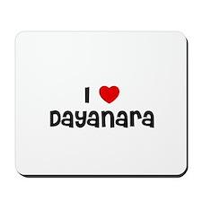 I * Dayanara Mousepad