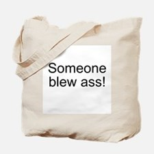 Someone blew ass Tote Bag