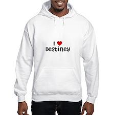I * Destiney Hoodie Sweatshirt