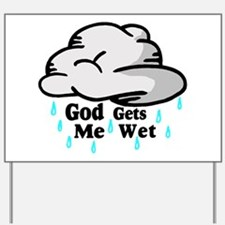 God Gets Me Wet Yard Sign