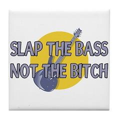 Slap The Bass Not The Bitch Tile Coaster