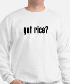 got rice? Sweatshirt