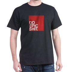 Do Epic Shit T-Shirt