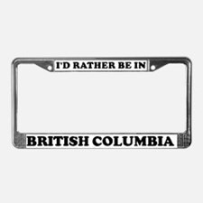 Rather be in British Columbia License Plate Frame
