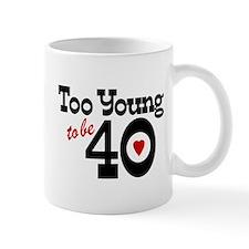 Too Young to Be 40 Mug