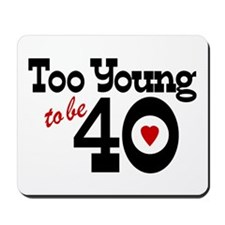 Too Young to Be 40 Mousepad