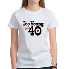 Too Young to Be 40 Tee