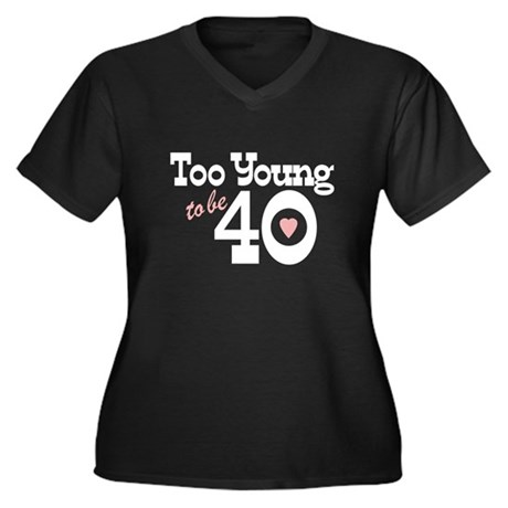 Too Young to Be 40 Women's Plus Size V-Neck Dark T