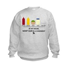 Newf Hair is a Condiment Sweatshirt