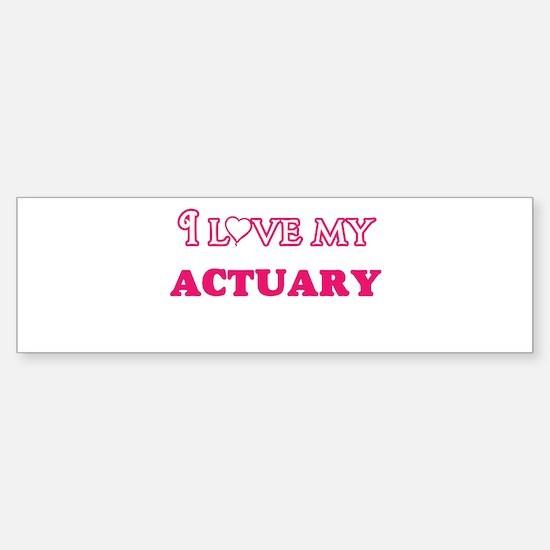 I love my Actuary Bumper Bumper Bumper Sticker