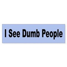 I See Dumb People Bumper Bumper Sticker