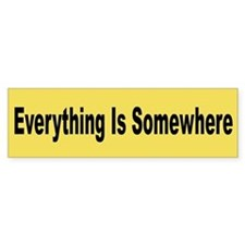 Everything Is Somewhere Bumper Bumper Sticker