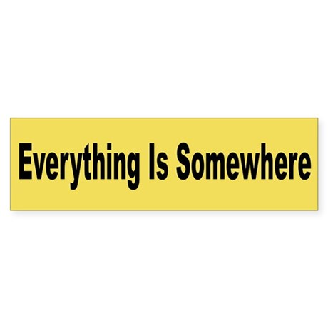 Everything Is Somewhere Bumper Sticker